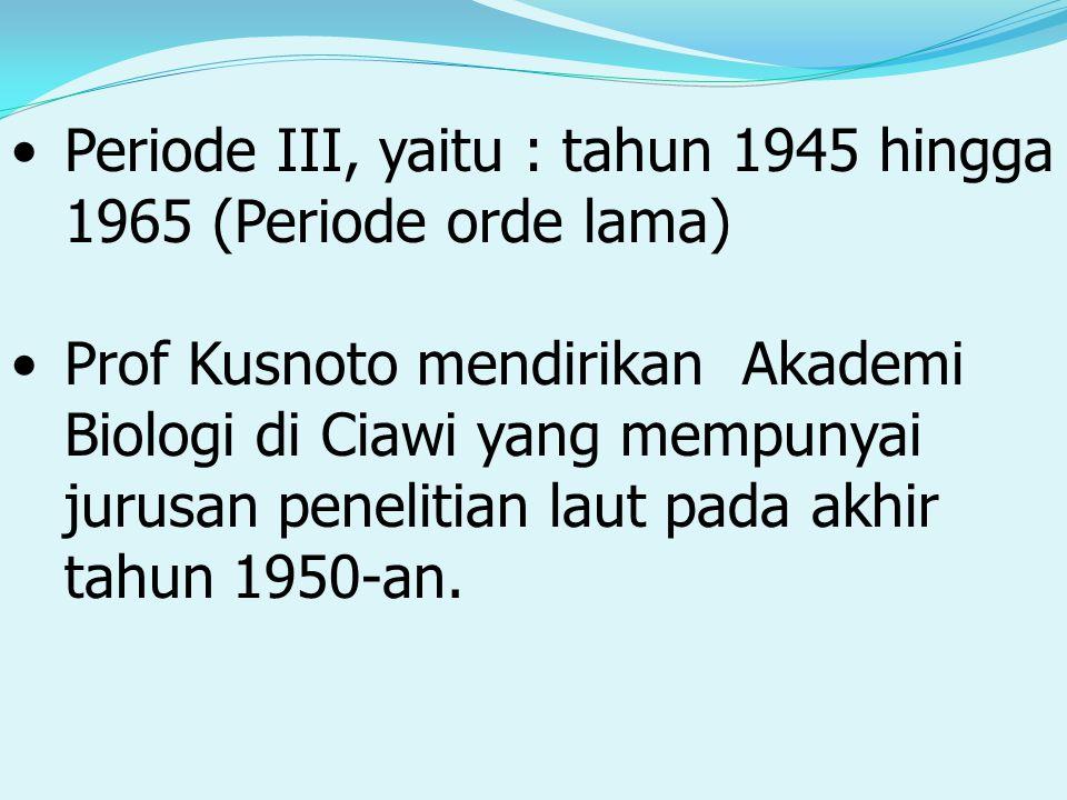 Periode III, yaitu : tahun 1945 hingga 1965 (Periode orde lama)