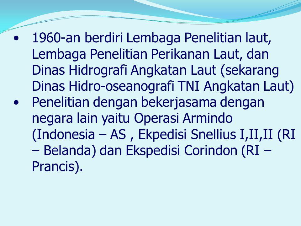 1960-an berdiri Lembaga Penelitian laut, Lembaga Penelitian Perikanan Laut, dan Dinas Hidrografi Angkatan Laut (sekarang Dinas Hidro-oseanografi TNI Angkatan Laut)