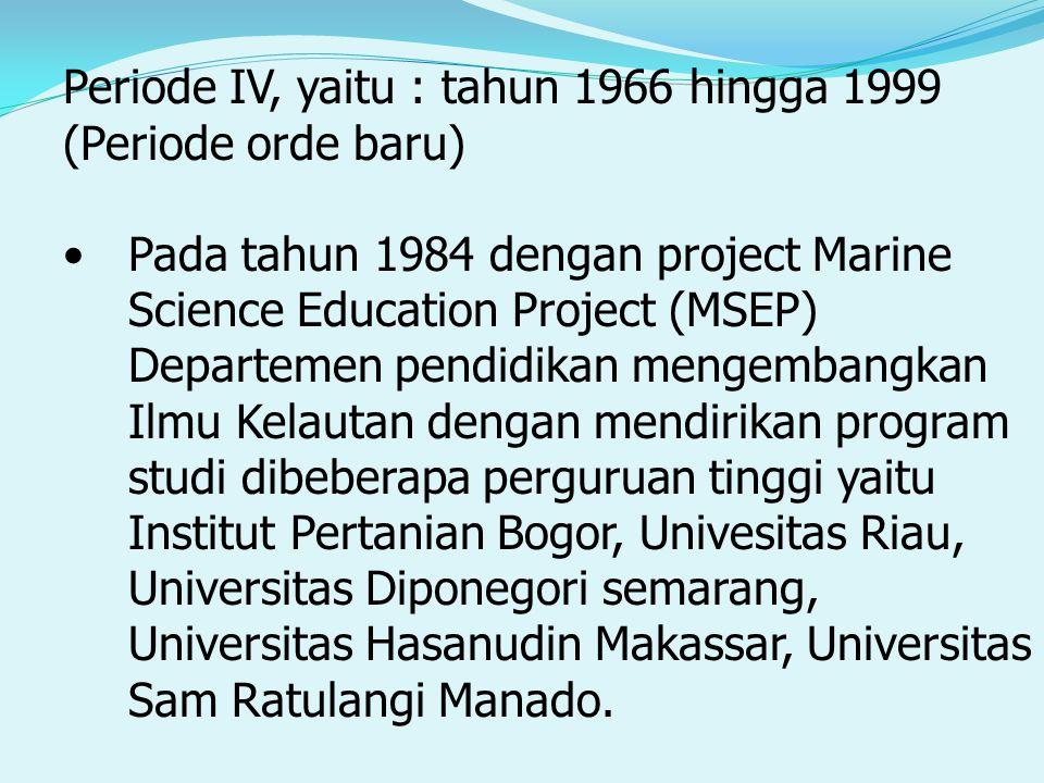 Periode IV, yaitu : tahun 1966 hingga 1999 (Periode orde baru)