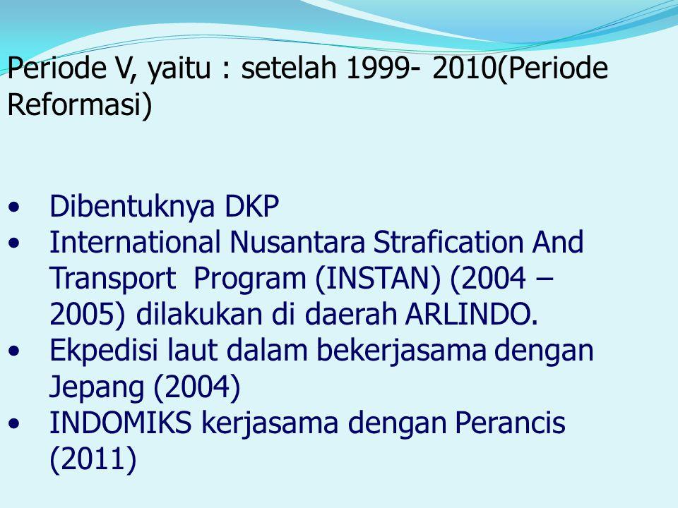 Periode V, yaitu : setelah 1999- 2010(Periode Reformasi)