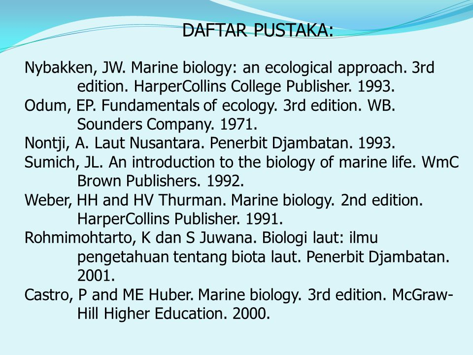 DAFTAR PUSTAKA: Nybakken, JW. Marine biology: an ecological approach. 3rd edition. HarperCollins College Publisher. 1993.