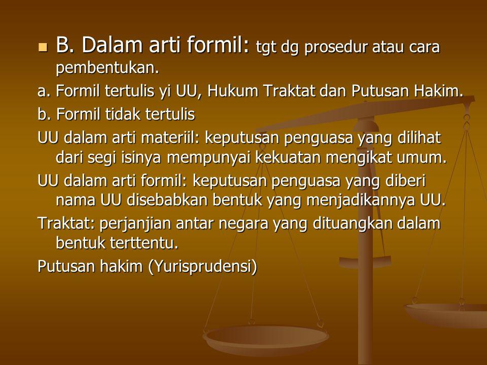 B. Dalam arti formil: tgt dg prosedur atau cara pembentukan.