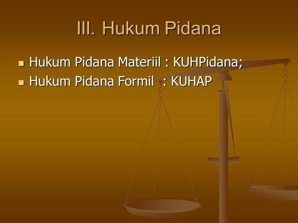 III. Hukum Pidana Hukum Pidana Materiil : KUHPidana;