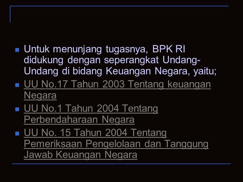 Untuk menunjang tugasnya, BPK RI didukung dengan seperangkat Undang-Undang di bidang Keuangan Negara, yaitu;