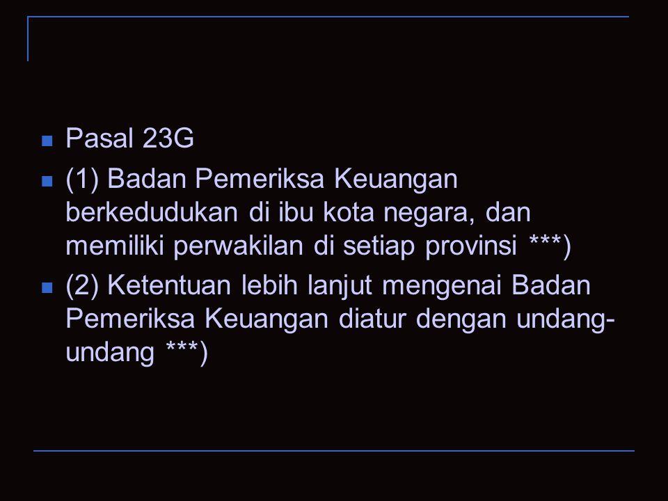 Pasal 23G (1) Badan Pemeriksa Keuangan berkedudukan di ibu kota negara, dan memiliki perwakilan di setiap provinsi ***)
