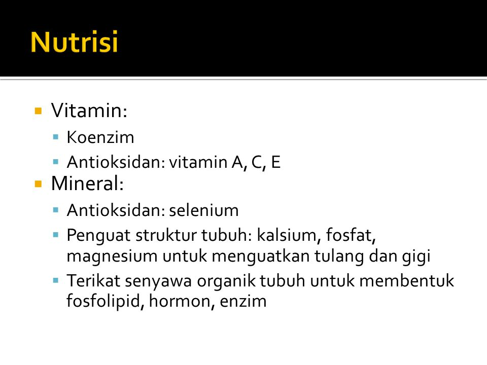 Nutrisi Vitamin: Mineral: Koenzim Antioksidan: vitamin A, C, E