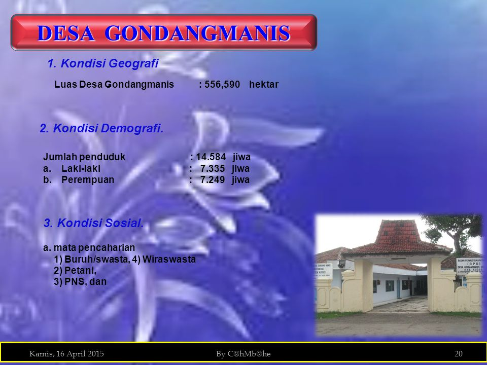 DESA GONDANGMANIS 1. Kondisi Geografi 2. Kondisi Demografi.