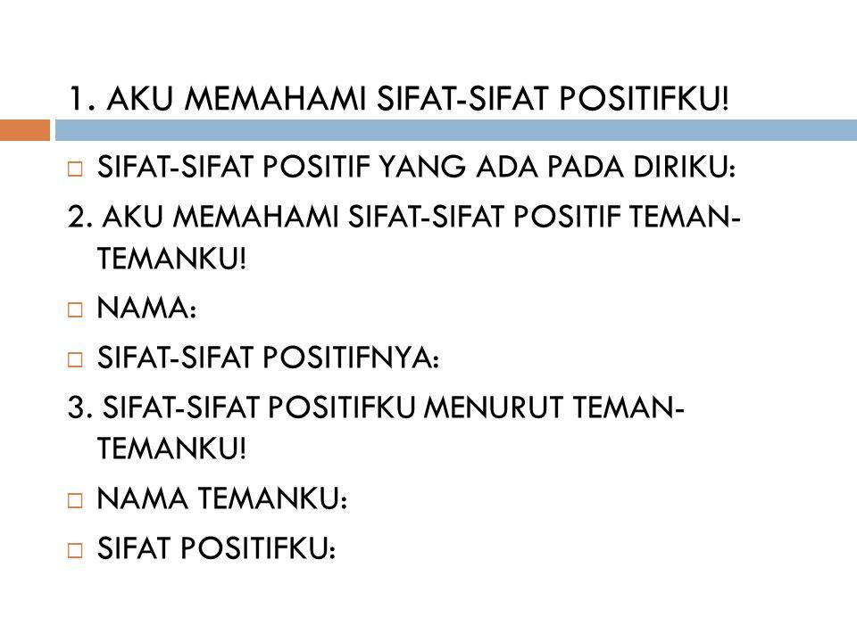 1. Aku memahami sifat-sifat positifku!