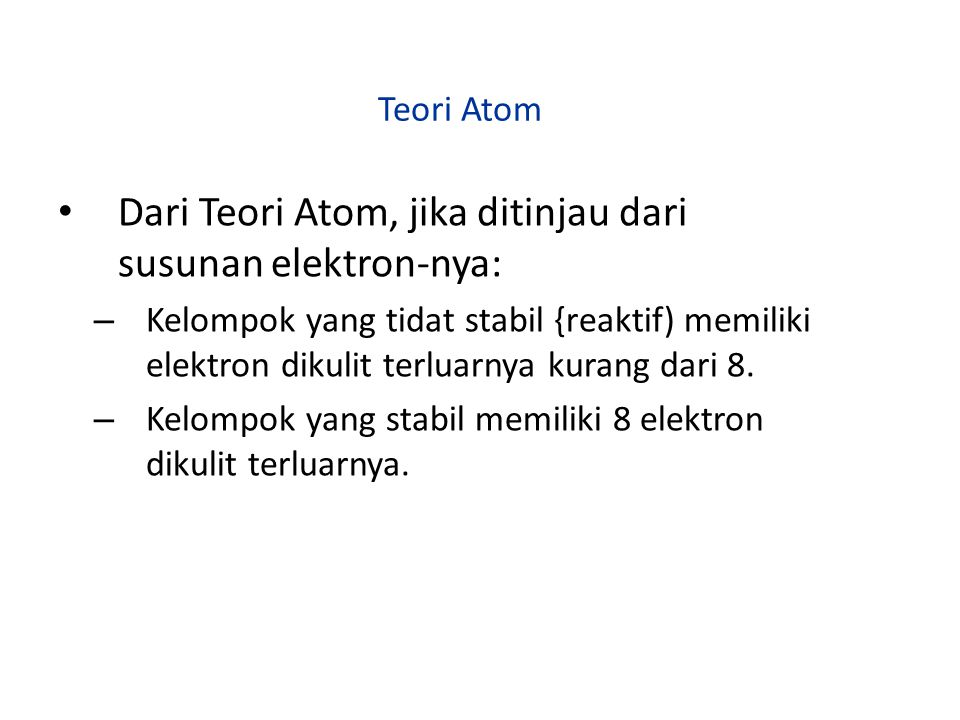 Dari Teori Atom, jika ditinjau dari susunan elektron-nya: