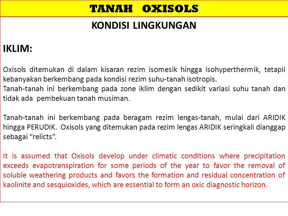 TANAH OXISOLS KONDISI LINGKUNGAN IKLIM:
