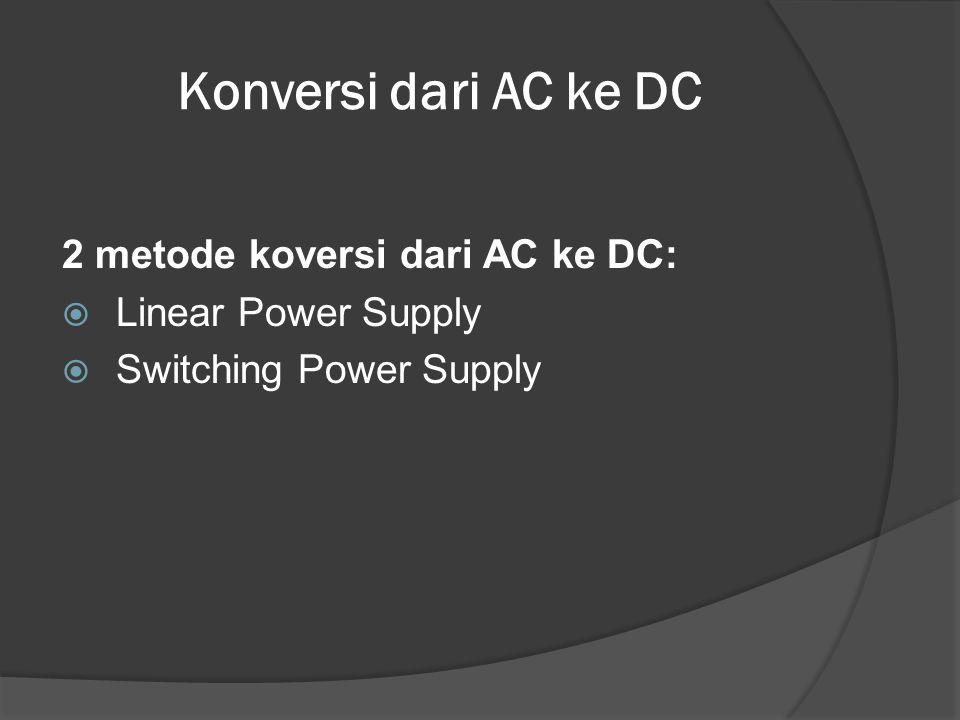 Konversi dari AC ke DC 2 metode koversi dari AC ke DC: