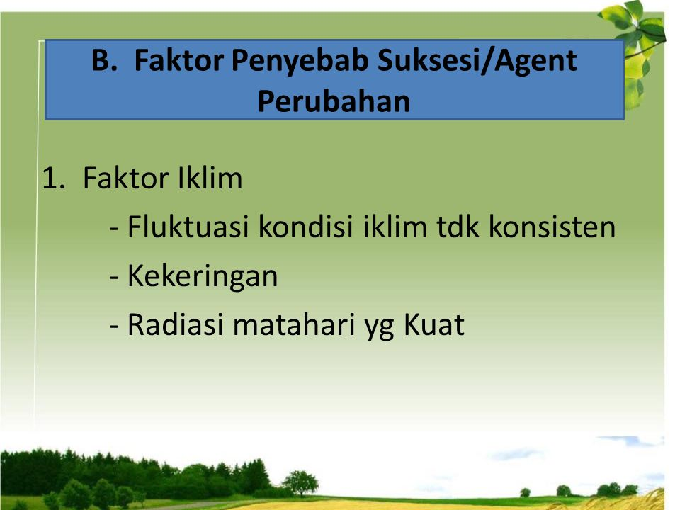 B. Faktor Penyebab Suksesi/Agent Perubahan