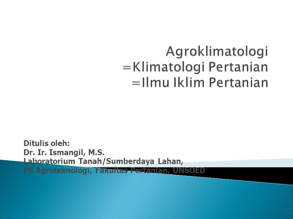 Agroklimatologi =Klimatologi Pertanian =Ilmu Iklim Pertanian