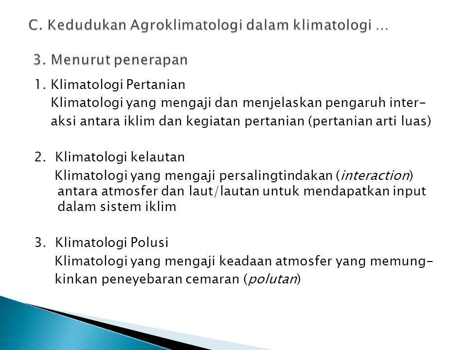 C. Kedudukan Agroklimatologi dalam klimatologi … 3. Menurut penerapan