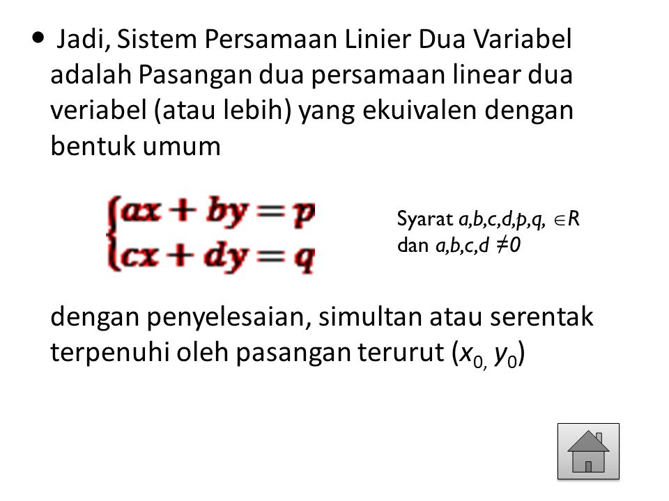 Jadi, Sistem Persamaan Linier Dua Variabel adalah Pasangan dua persamaan linear dua veriabel (atau lebih) yang ekuivalen dengan bentuk umum