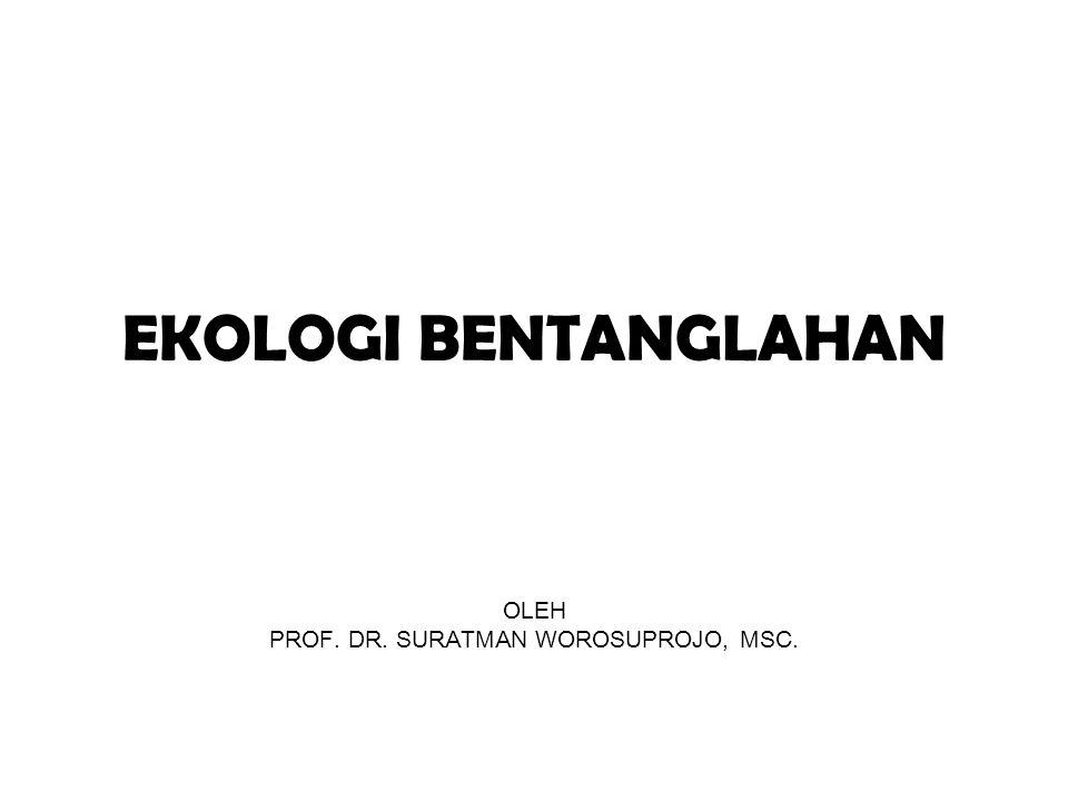 OLEH PROF. DR. SURATMAN WOROSUPROJO, MSC.
