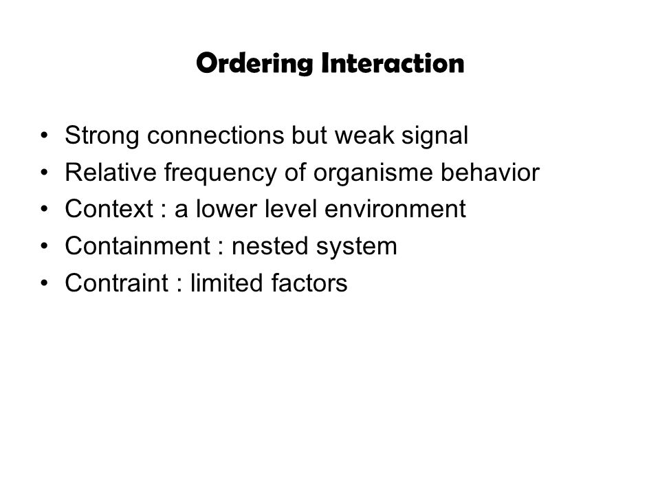 Ordering Interaction Strong connections but weak signal