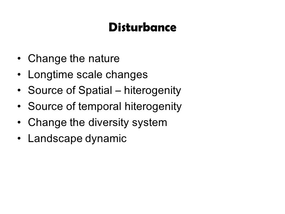 Disturbance Change the nature Longtime scale changes