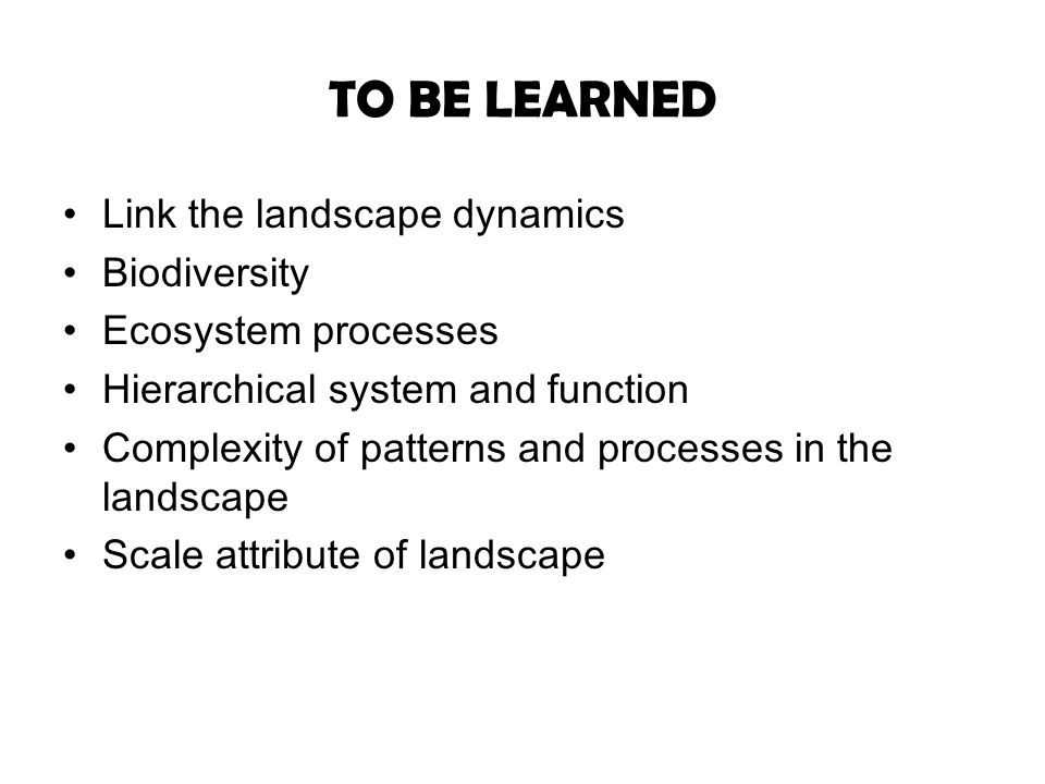 TO BE LEARNED Link the landscape dynamics Biodiversity