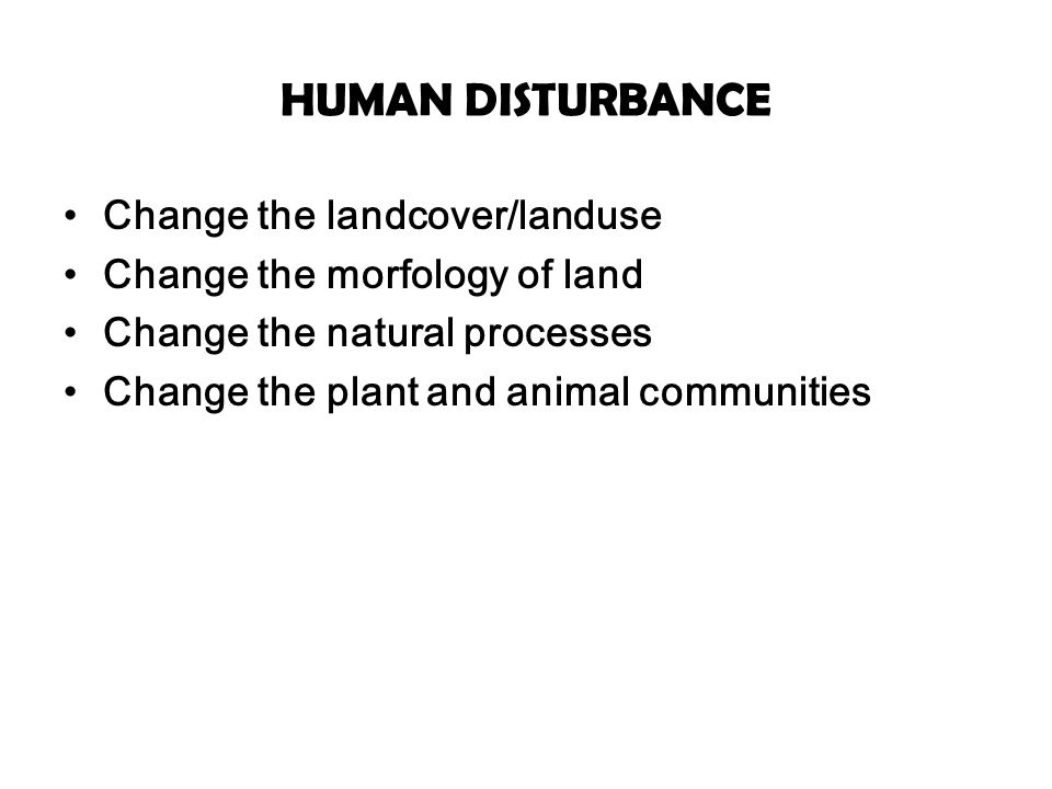 HUMAN DISTURBANCE Change the landcover/landuse