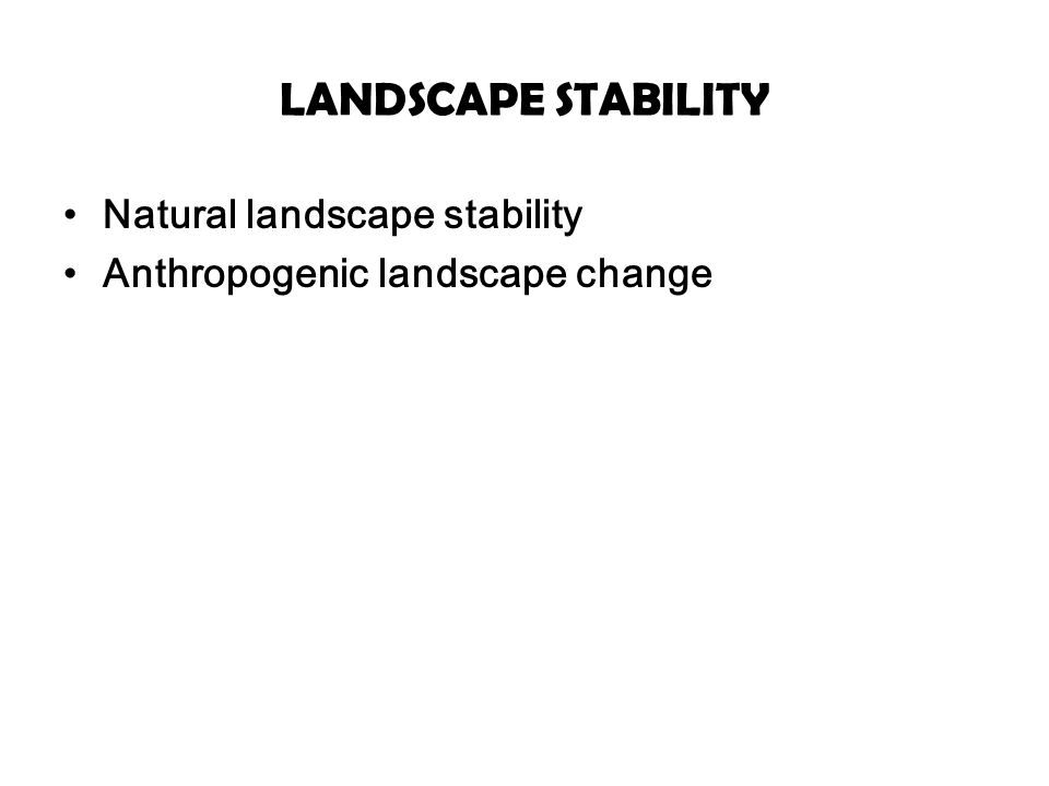 LANDSCAPE STABILITY Natural landscape stability
