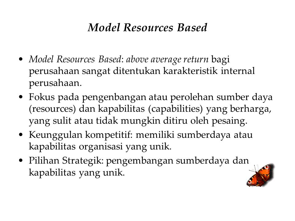 Model Resources Based Model Resources Based: above average return bagi perusahaan sangat ditentukan karakteristik internal perusahaan.