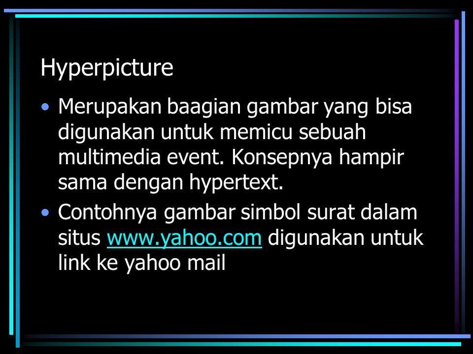 Hyperpicture Merupakan baagian gambar yang bisa digunakan untuk memicu sebuah multimedia event. Konsepnya hampir sama dengan hypertext.
