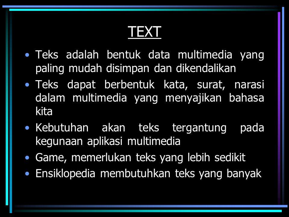 TEXT Teks adalah bentuk data multimedia yang paling mudah disimpan dan dikendalikan.