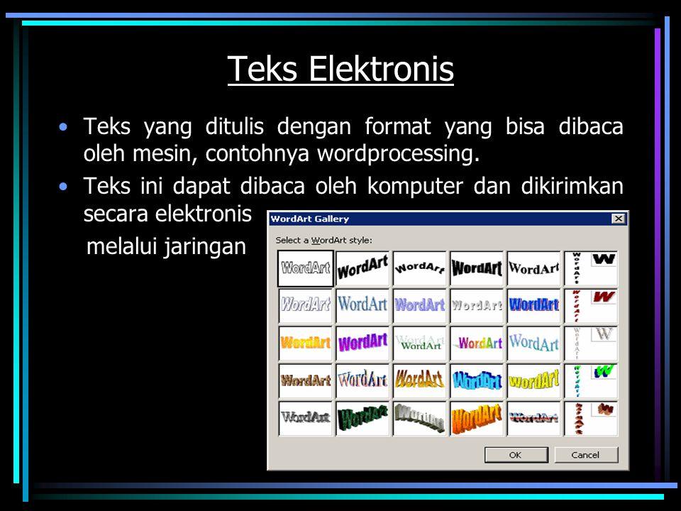 Teks Elektronis Teks yang ditulis dengan format yang bisa dibaca oleh mesin, contohnya wordprocessing.