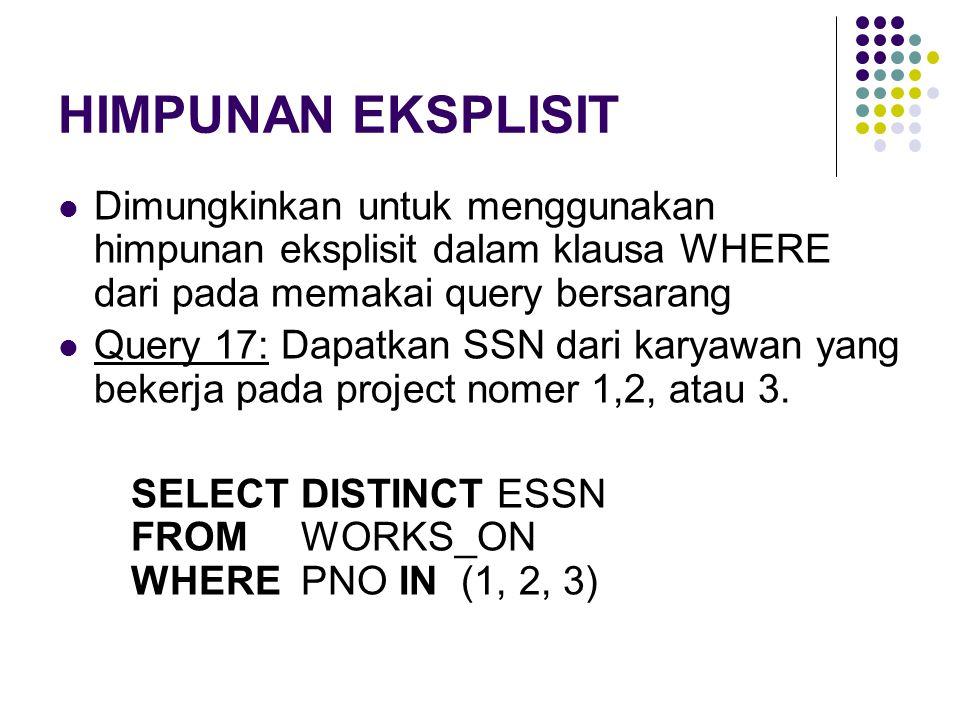 HIMPUNAN EKSPLISIT Dimungkinkan untuk menggunakan himpunan eksplisit dalam klausa WHERE dari pada memakai query bersarang.