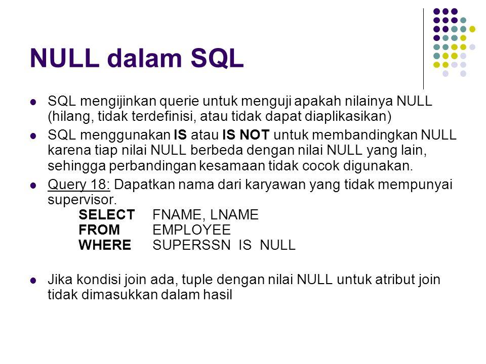 NULL dalam SQL SQL mengijinkan querie untuk menguji apakah nilainya NULL (hilang, tidak terdefinisi, atau tidak dapat diaplikasikan)