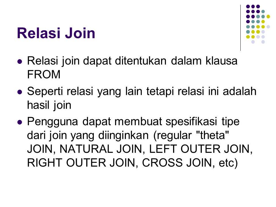 Relasi Join Relasi join dapat ditentukan dalam klausa FROM