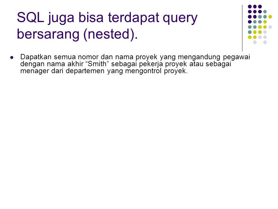 SQL juga bisa terdapat query bersarang (nested).