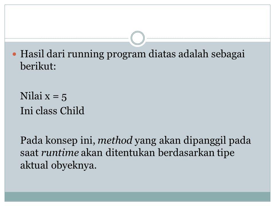 Hasil dari running program diatas adalah sebagai berikut: