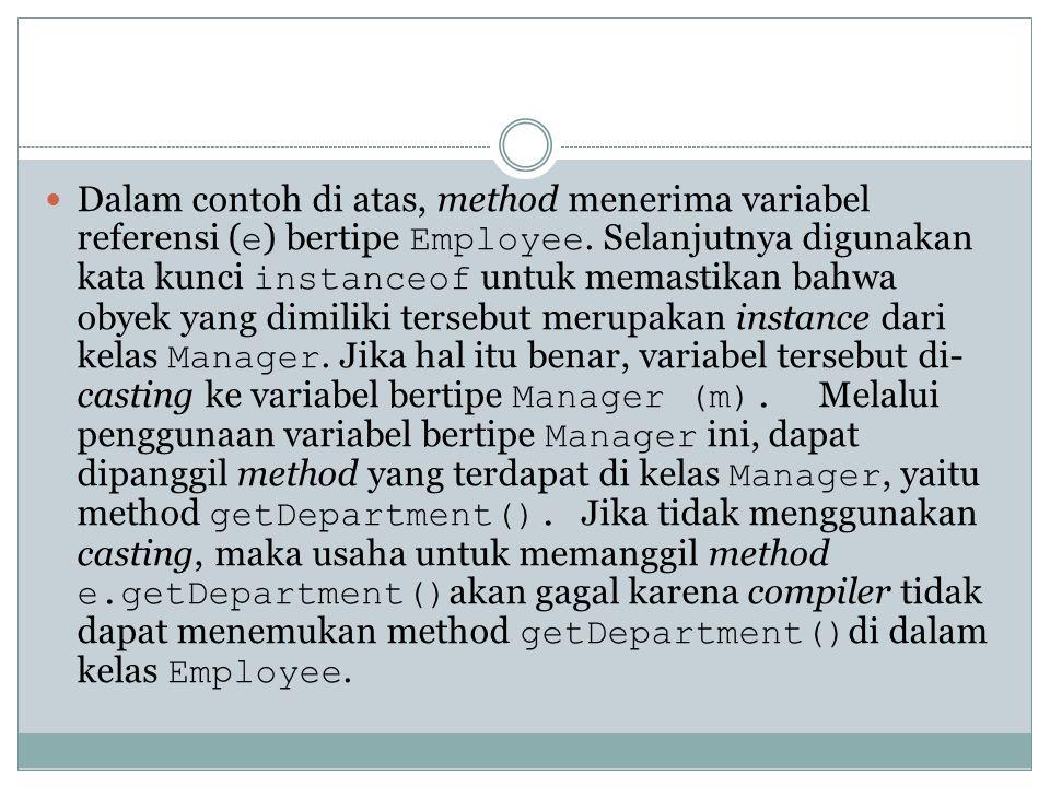 Dalam contoh di atas, method menerima variabel referensi (e) bertipe Employee.
