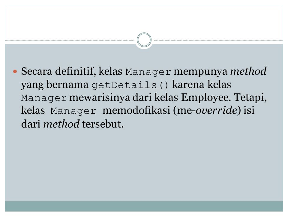 Secara definitif, kelas Manager mempunya method yang bernama getDetails() karena kelas Manager mewarisinya dari kelas Employee.