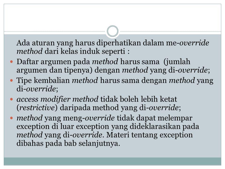 Ada aturan yang harus diperhatikan dalam me-override method dari kelas induk seperti :