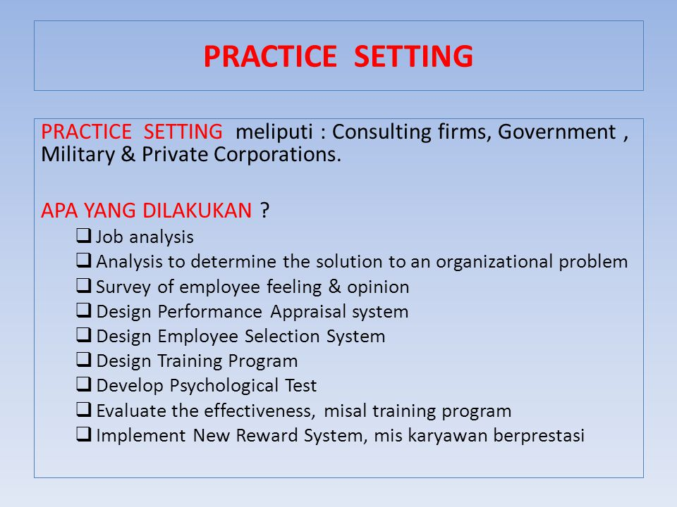 PRACTICE SETTING PRACTICE SETTING meliputi : Consulting firms, Government , Military & Private Corporations.