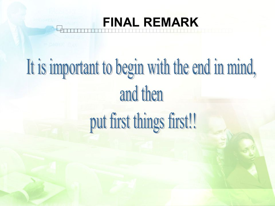 It is important to begin with the end in mind,