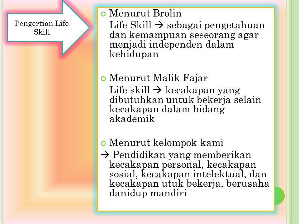 Pengertian Life Skill Menurut Brolin. Life Skill  sebagai pengetahuan dan kemampuan seseorang agar menjadi independen dalam kehidupan.