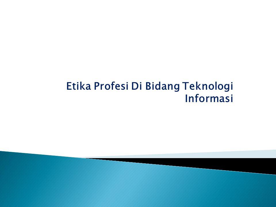 Etika Profesi Di Bidang Teknologi Informasi
