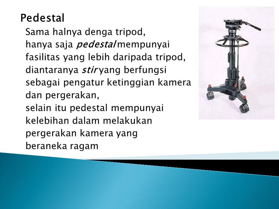 Pedestal Sama halnya denga tripod, hanya saja pedestal mempunyai