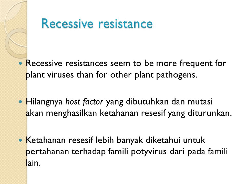 Recessive resistance Recessive resistances seem to be more frequent for plant viruses than for other plant pathogens.