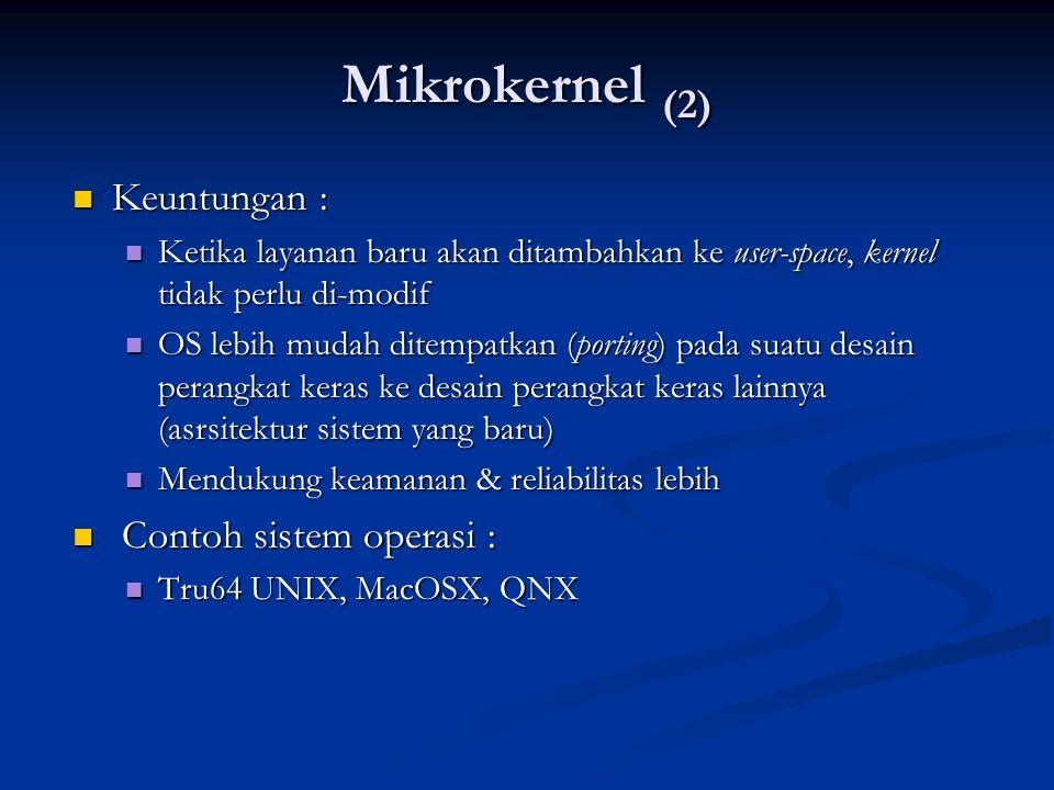 Mikrokernel (2) Keuntungan : Contoh sistem operasi :
