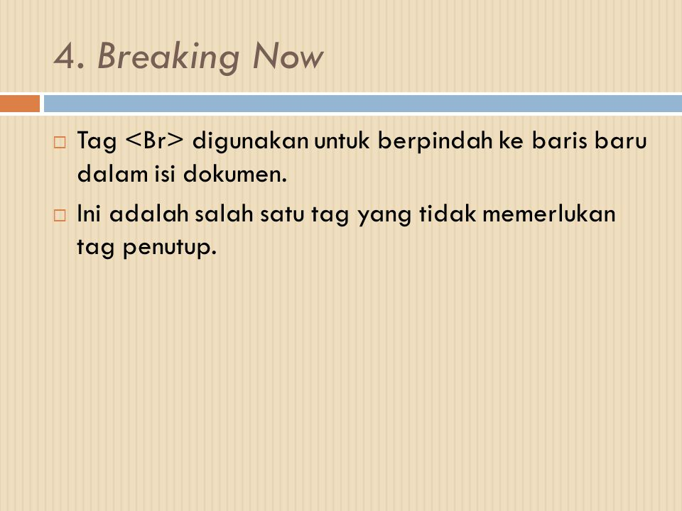4. Breaking Now Tag <Br> digunakan untuk berpindah ke baris baru dalam isi dokumen.
