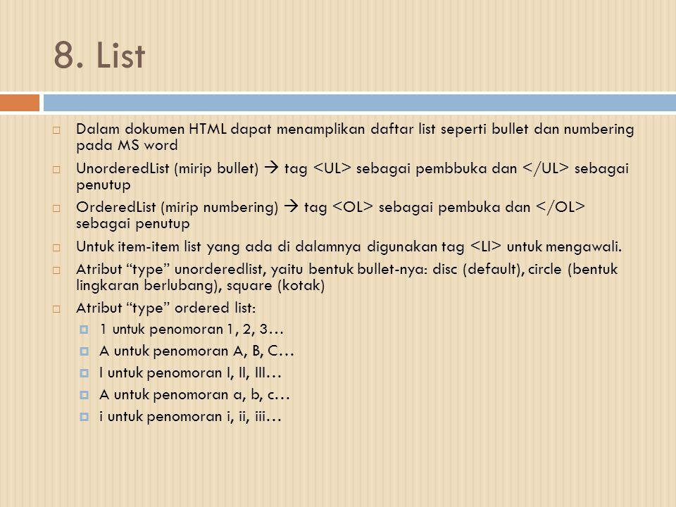 8. List Dalam dokumen HTML dapat menamplikan daftar list seperti bullet dan numbering pada MS word.