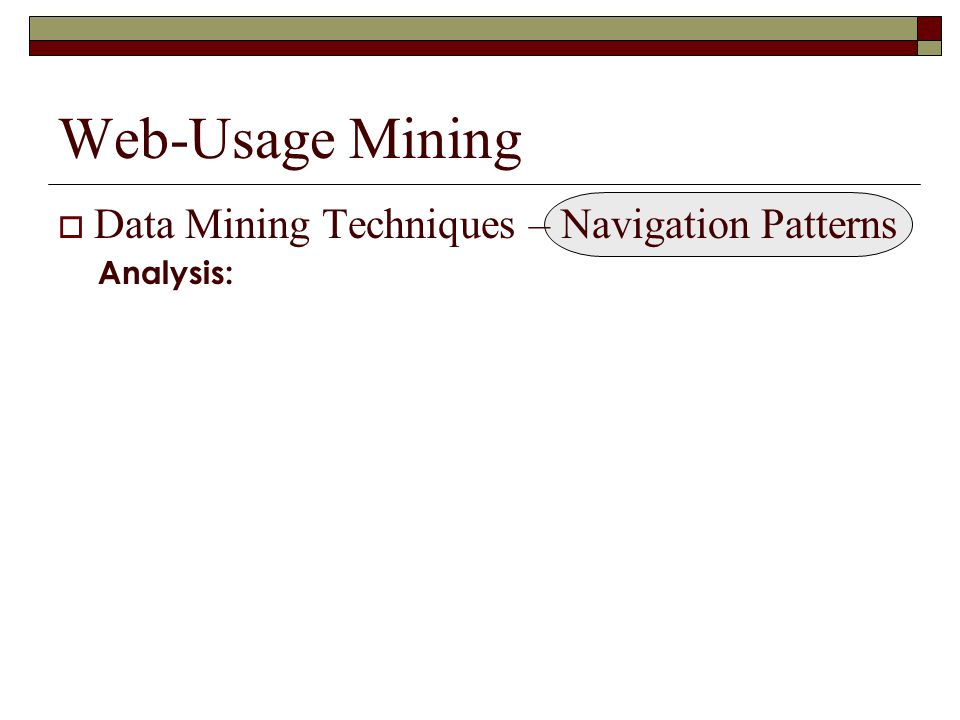 Web-Usage Mining Data Mining Techniques – Navigation Patterns