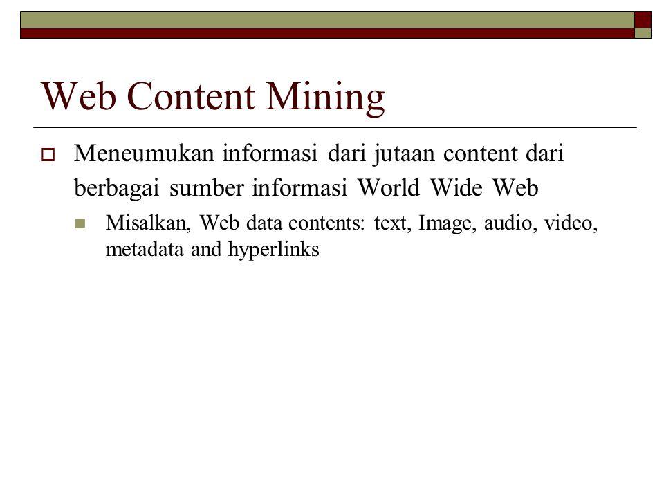 Web Content Mining Meneumukan informasi dari jutaan content dari berbagai sumber informasi World Wide Web.