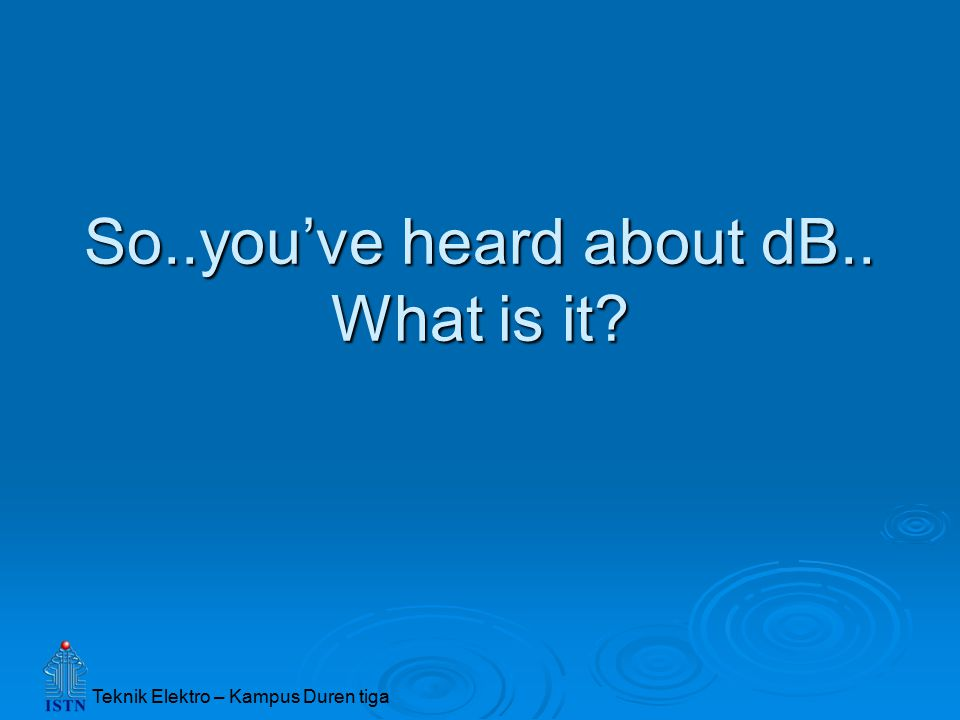 So..you've heard about dB.. What is it