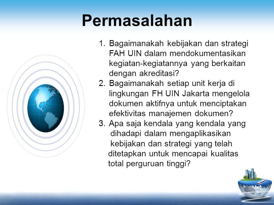 Permasalahan Bagaimanakah kebijakan dan strategi FAH UIN dalam mendokumentasikan kegiatan-kegiatannya yang berkaitan dengan akreditasi